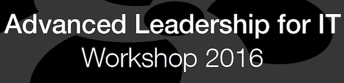 Advanced Leadership for IT Workshop 2016