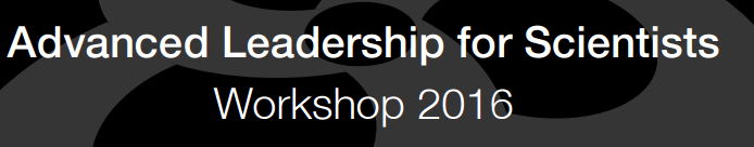 Advanced Leadership for Scientists Workshop 2016